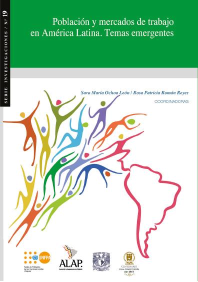 Población y mercados de trabajo en América Latina. Temas emergentes