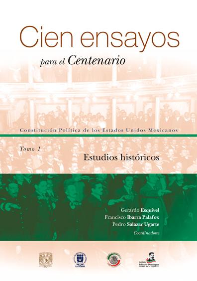 Cien ensayos para el centenario. Constitución Política de los Estados Unidos Mexicanos, tomo 1: Estudios históricos