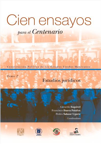 Cien ensayos para el centenario. Constitución Política de los Estados Unidos Mexicanos, tomo 2: Estudios jurídicos