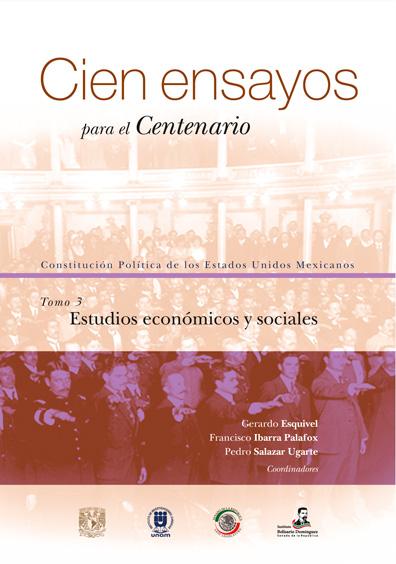 Cien ensayos para el centenario. Constitución Política de los Estados Unidos Mexicanos, tomo 3: Estudios económicos y sociales