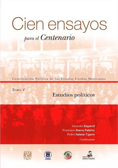 Cien ensayos para el centenario. Constitución Política de los Estados Unidos Mexicanos, tomo 4: Estudios políticos