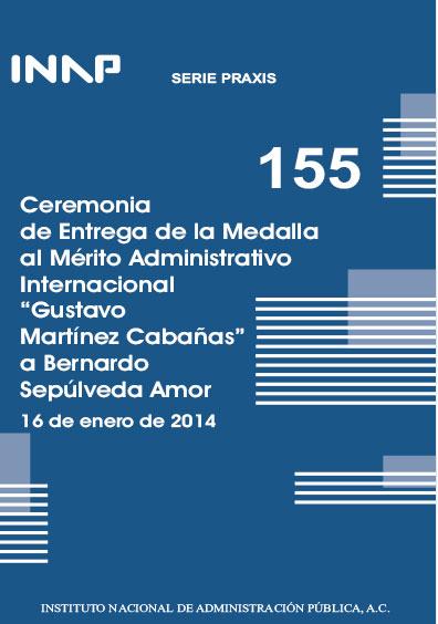 """Praxis 155. Ceremonia de entrega de la Medalla al Mérito Administrativo Internacional """"Gustavo Cabañas"""" a Bernardo Sepúlveda Amor. 16 de enero de 2014"""
