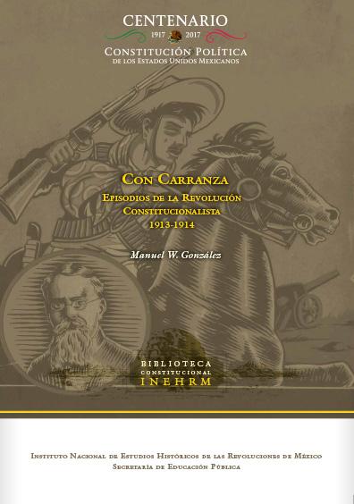 Con Carranza. Episodios de la Revolución Constitucionalista. 1913-1914
