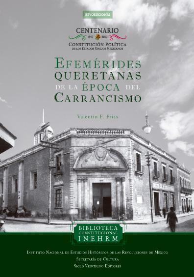 Efemérides queretanas de la época del carrancismo.Tomo IV: 1917 y 1918. Colección INEHRM