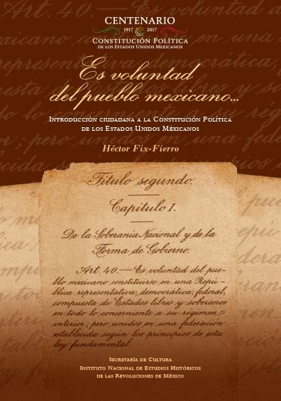 Es voluntad del pueblo mexicano... Introducción ciudadana a la Constitución Política de los Estados Unidos Mexicanos. Colección INEHRM