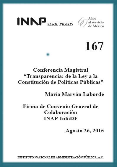"""Praxis 167. Conferencia magistral """"Transparencia: de la Ley a la Constitución de políticas públicas"""". Firma de Convenio General de Colaboración INAP-InfoDF"""