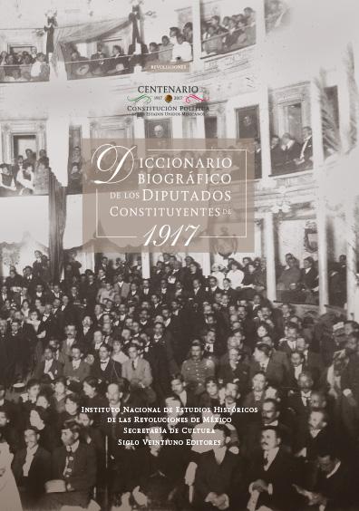 Diccionario biográfico de los diputados constituyentes de 1917. Colección INEHRM