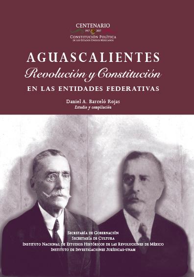 Aguascalientes. Revolución y Constitución en la entidades federativas. Colección INEHRM