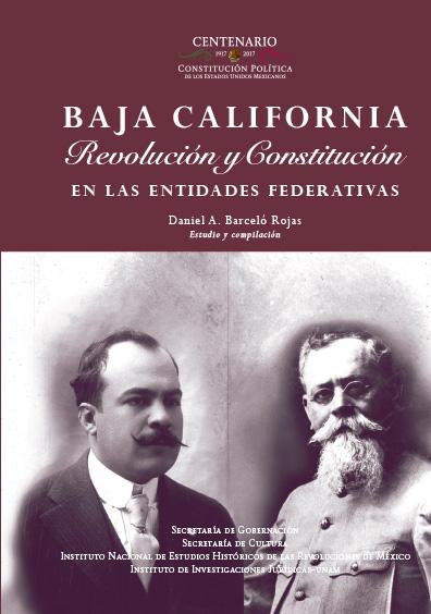 Baja California. Revolución y Constitución en la entidades federativas. Colección INEHRM