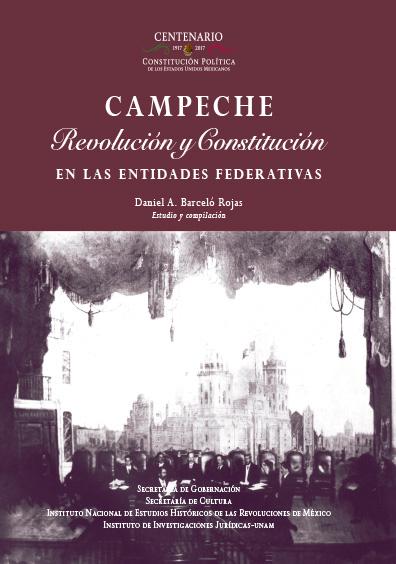 Campeche. Revolución y Constitución en la entidades federativas. Colección INEHRM