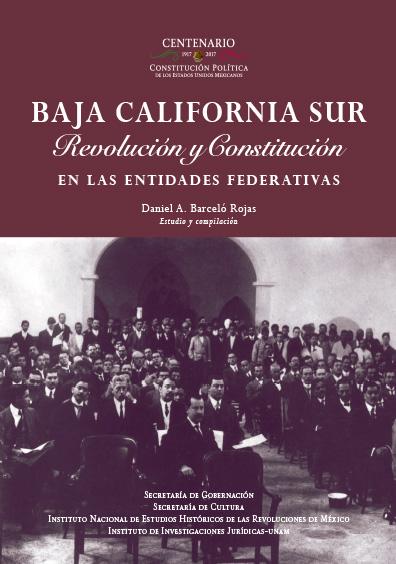 Baja California Sur. Revolución y Constitución en la entidades federativas. Colección INEHRM