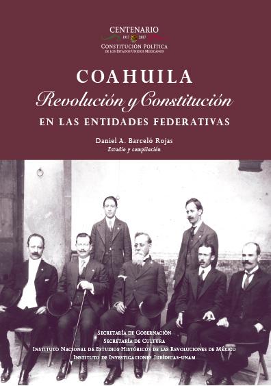 Coahuila. Revolución y Constitución en la entidades federativas. Colección INEHRM