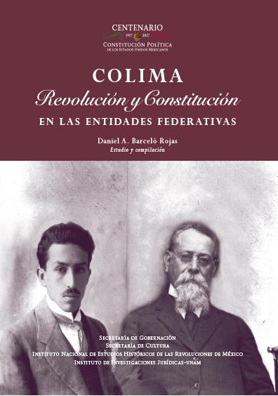 Colima. Revolución y Constitución en la entidades federativas. Colección INEHRM