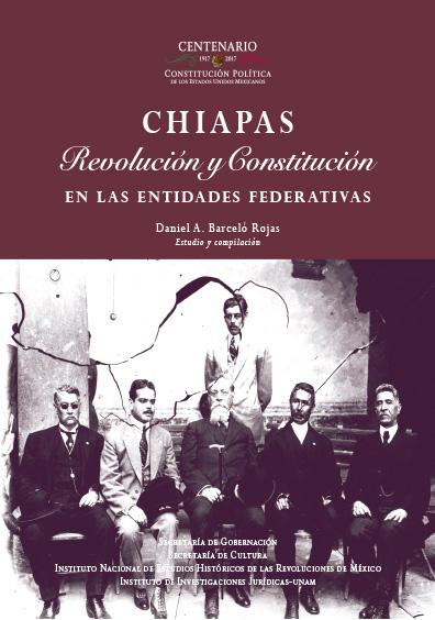 Chiapas. Revolución y Constitución en la entidades federativas. Colección INEHRM