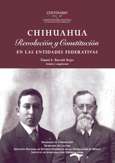 Chihuahua. Revolución y Constitución en la entidades federativas. Colección INEHRM