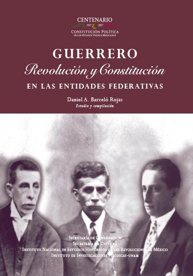 Guerrero. Revolución y Constitución en la entidades federativas. Colección INEHRM