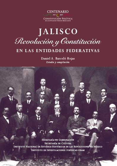 Jalisco. Revolución y Constitución en la entidades federativas. Colección INEHRM