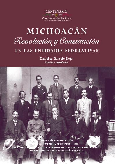 Michoacán. Revolución y Constitución en la entidades federativas. Colección INEHRM
