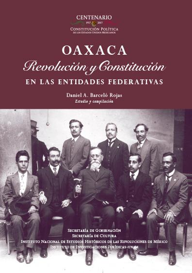 Oaxaca. Revolución y Constitución en la entidades federativas. Colección INEHRM
