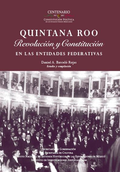 Quintana Roo. Revolución y Constitución en la entidades federativas. Colección INEHRM