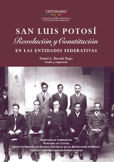 San Luis Potosí. Revolución y Constitución en la entidades federativas. Colección INEHRM