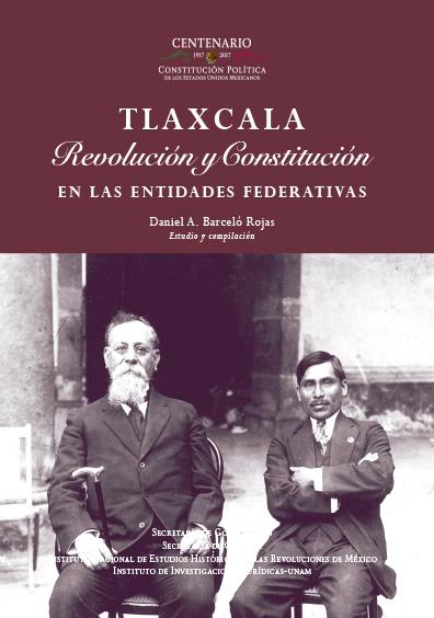 Tlaxcala. Revolución y Constitución en la entidades federativas. Colección INEHRM