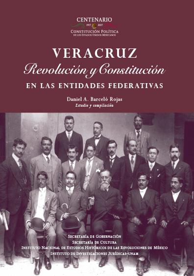 Veracruz. Revolución y Constitución en la entidades federativas. Colección INEHRM