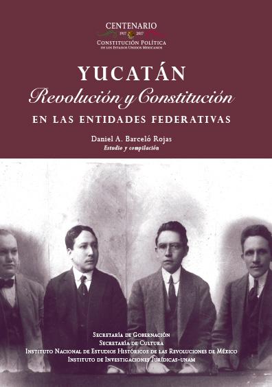 Yucatán. Revolución y Constitución en la entidades federativas. Colección INEHRM