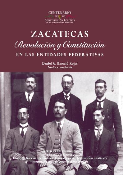 Zacatecas. Revolución y Constitución en la entidades federativas. Colección INEHRM