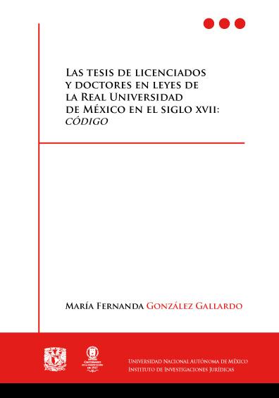 Las tesis de licenciados y doctores en leyes de la Real Universidad de México en el siglo XVII: Código