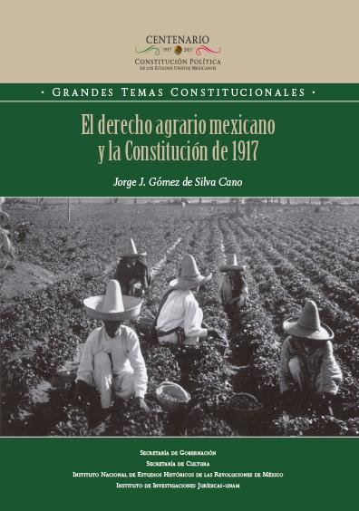 El derecho agrario mexicano y la Constitución de 1917.Colección INEHRM