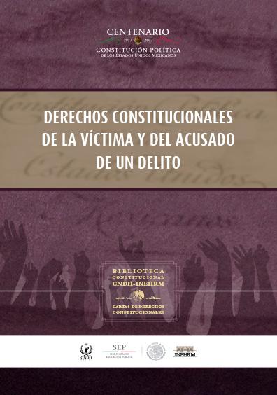 Derechos constitucionales de la víctima y del acusado de un delito. Cartas de derechos constitucionales. Colección INEHRM