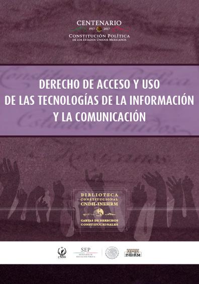 Derecho de acceso y uso de las tecnologías de la información y la comunicación. Cartas de derechos constitucionales. Colección INEHRM