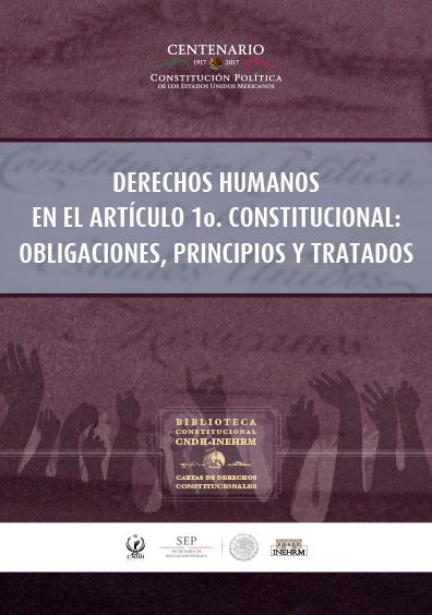 Derechos humanos en el artículo 1o. constitucional: obligaciones, principios y tratados. Cartas de derechos constitucionales. Colección INEHRM