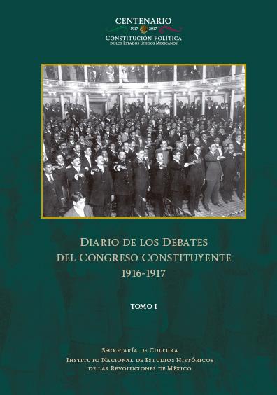 Diario de los Debates del Congreso Constituyente 1916-1917, tomo I. Colección INEHRM