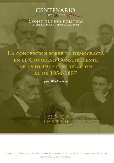 La concepción sobre la democracia en el Congreso Constituyente de 1916-1917 con relación al de 1856-1857. Colección INEHRM