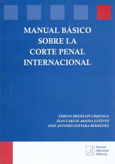 Manual básico sobre la Corte Penal Internacional. Colección Konrad Adenauer